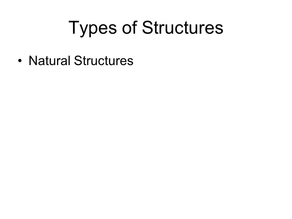 Types of Structures Natural Structures