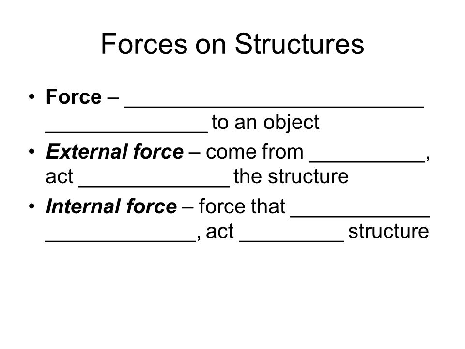 Forces on Structures Force – __________________________ ______________ to an object.