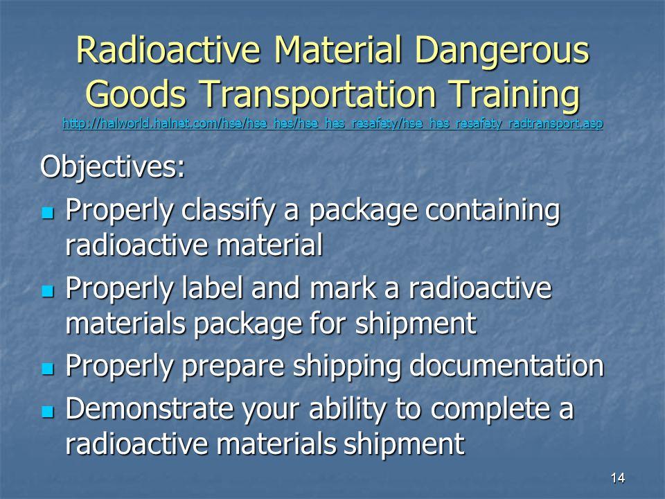 Radioactive Material Dangerous Goods Transportation Training http://halworld.halnet.com/hse/hse_hes/hse_hes_resafety/hse_hes_resafety_radtransport.asp