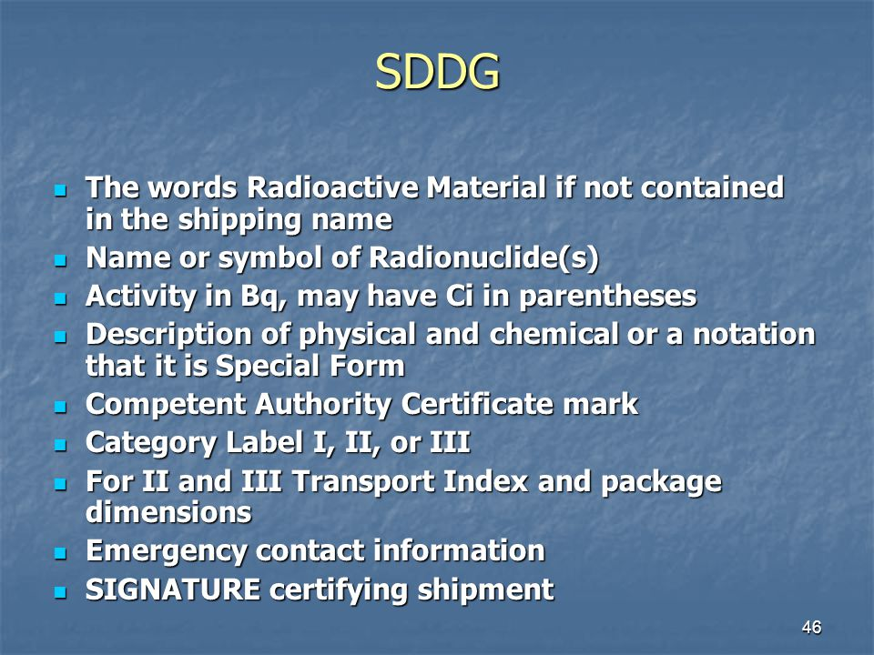 SDDG The words Radioactive Material if not contained in the shipping name. Name or symbol of Radionuclide(s)
