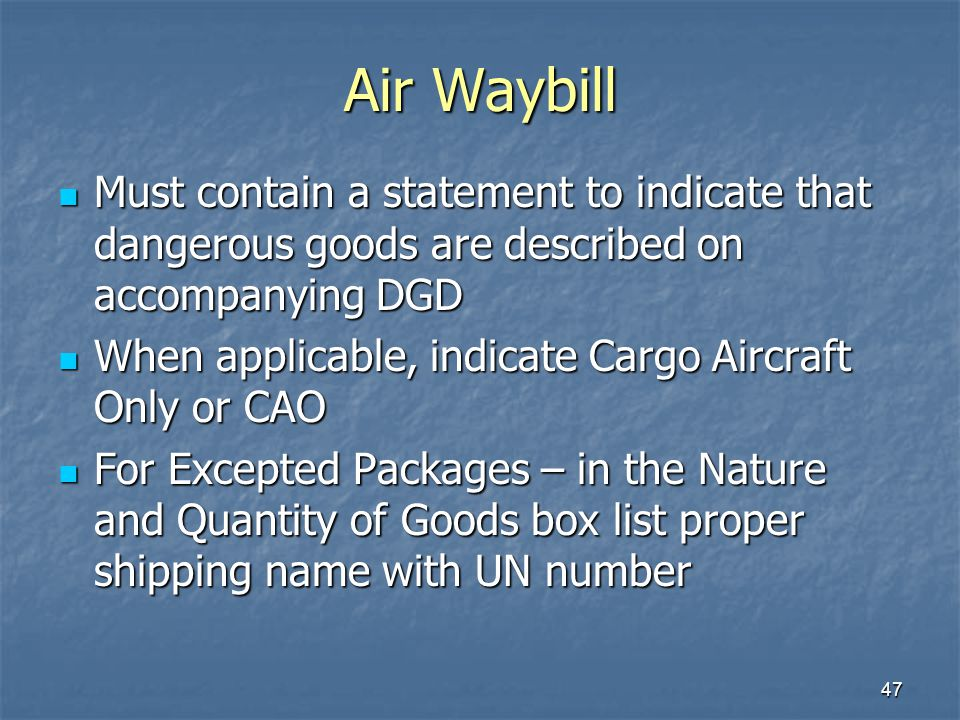 Air Waybill Must contain a statement to indicate that dangerous goods are described on accompanying DGD.