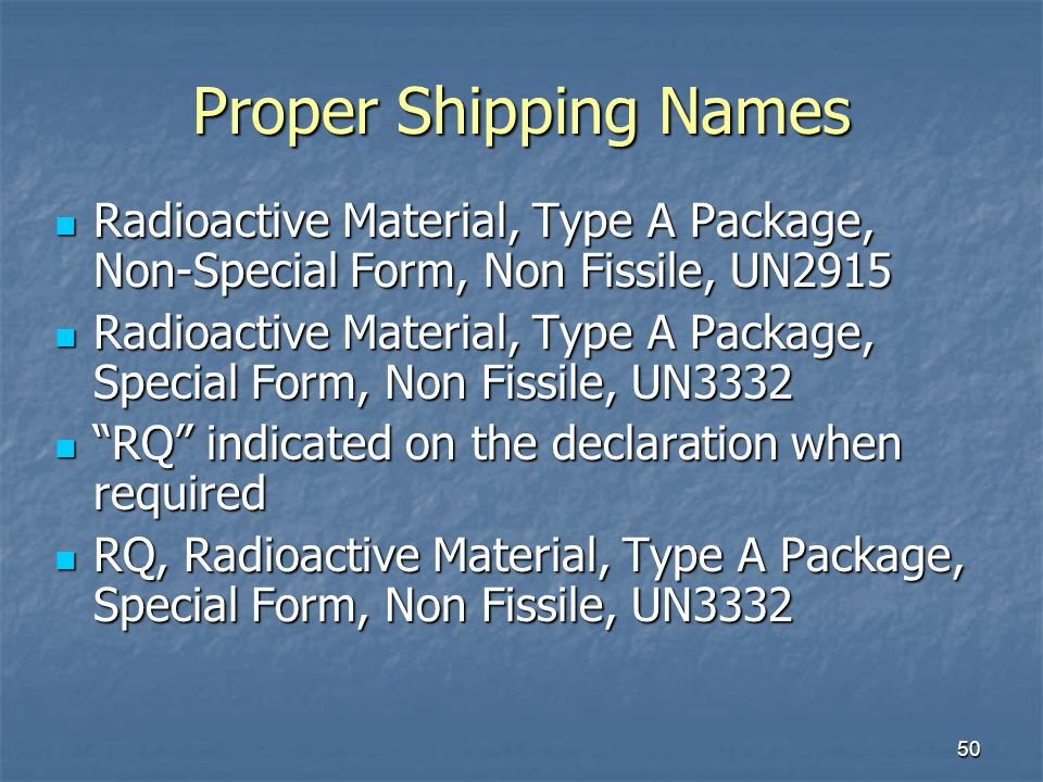 Proper Shipping Names Radioactive Material, Type A Package, Non-Special Form, Non Fissile, UN2915.