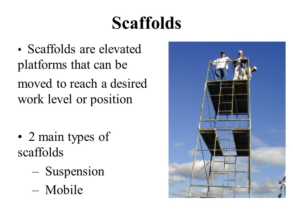 Scaffolds moved to reach a desired work level or position