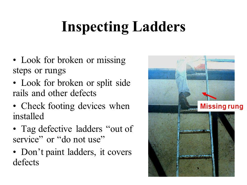 Inspecting Ladders Look for broken or missing steps or rungs