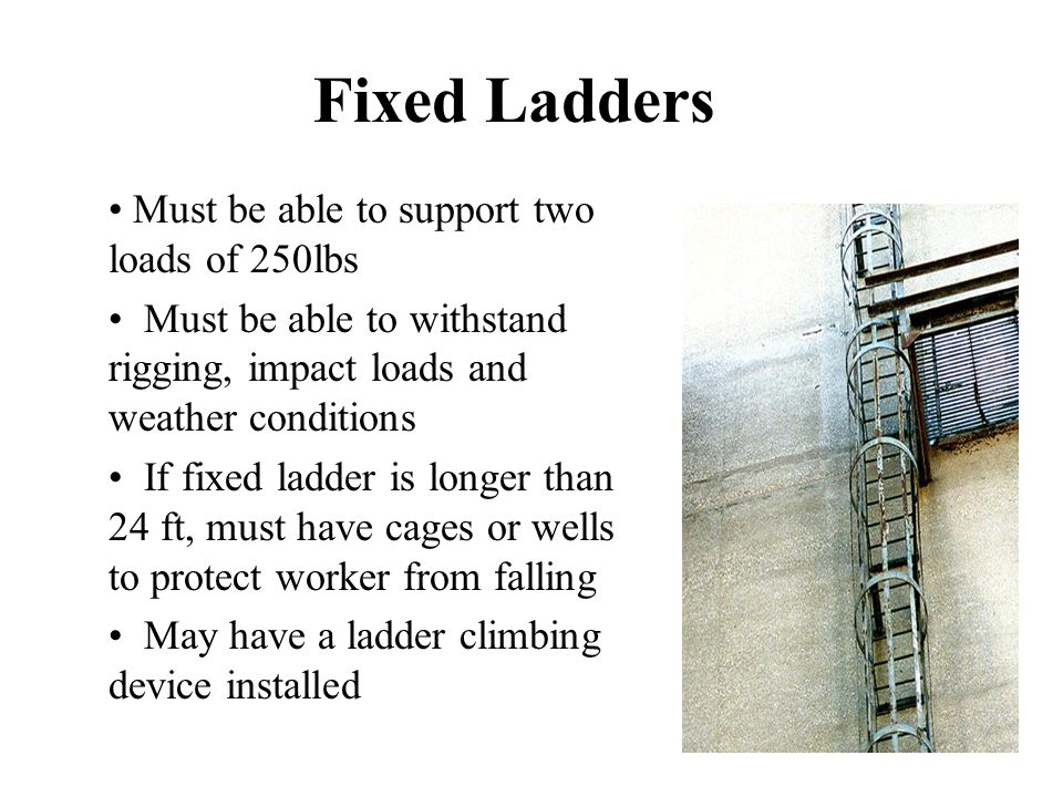 Fixed Ladders Must be able to support two loads of 250lbs
