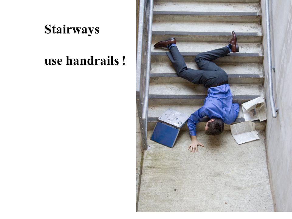 Stairways use handrails !