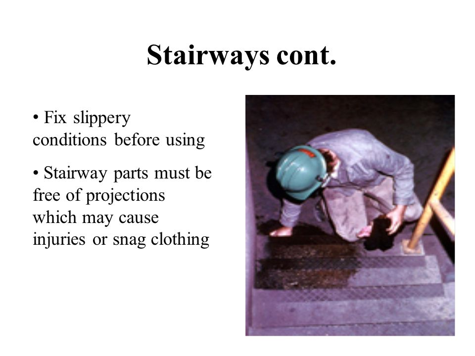 Stairways cont. Fix slippery conditions before using