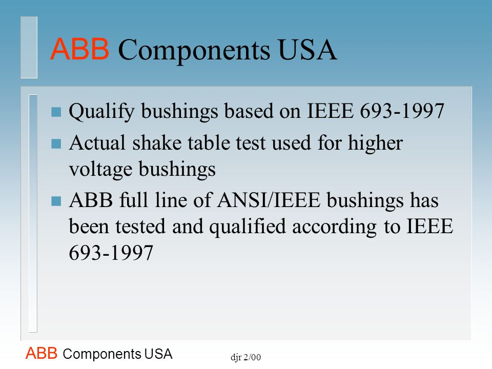 ABB Components USA Qualify bushings based on IEEE 693-1997