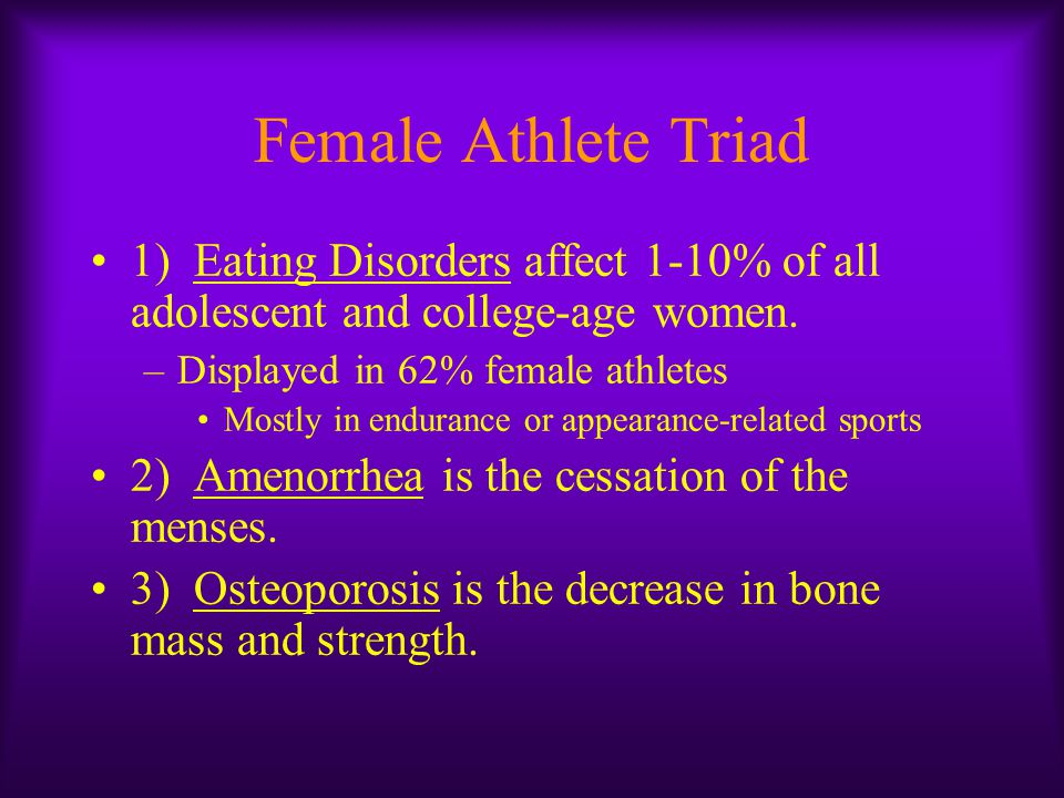 Female Athlete Triad 1) Eating Disorders affect 1-10% of all adolescent and college-age women. Displayed in 62% female athletes.