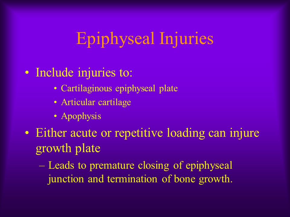 Epiphyseal Injuries Include injuries to: