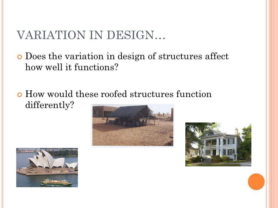 VARIATION IN DESIGN… Does the variation in design of structures affect how well it functions