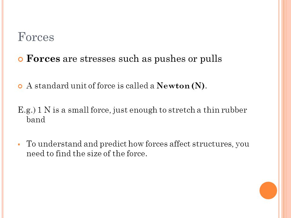 Forces Forces are stresses such as pushes or pulls