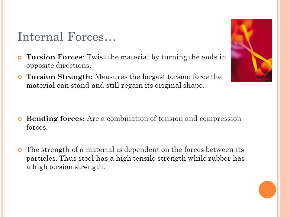 Internal Forces… Torsion Forces: Twist the material by turning the ends in opposite directions.