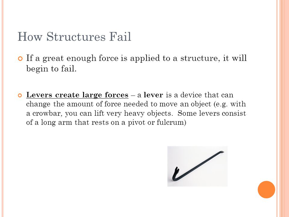How Structures Fail If a great enough force is applied to a structure, it will begin to fail.
