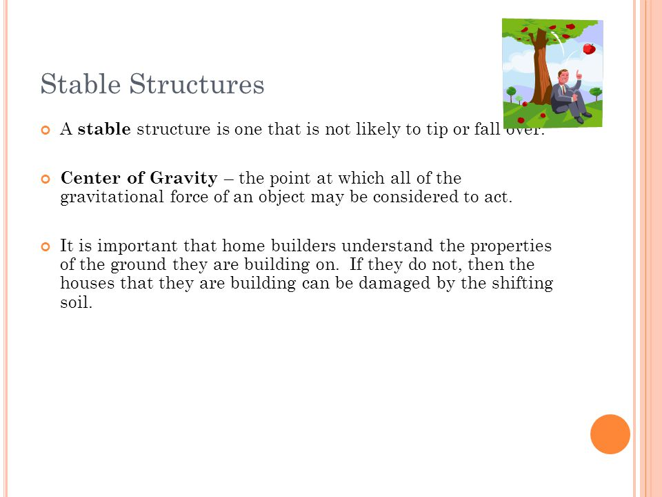 Stable Structures A stable structure is one that is not likely to tip or fall over.