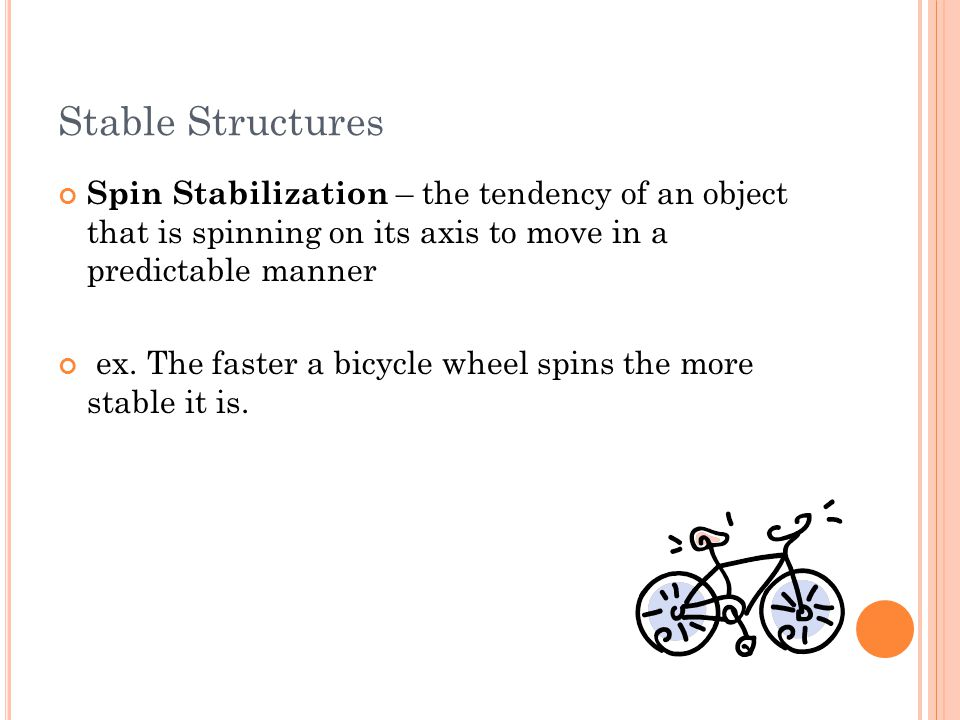Stable Structures Spin Stabilization – the tendency of an object that is spinning on its axis to move in a predictable manner.