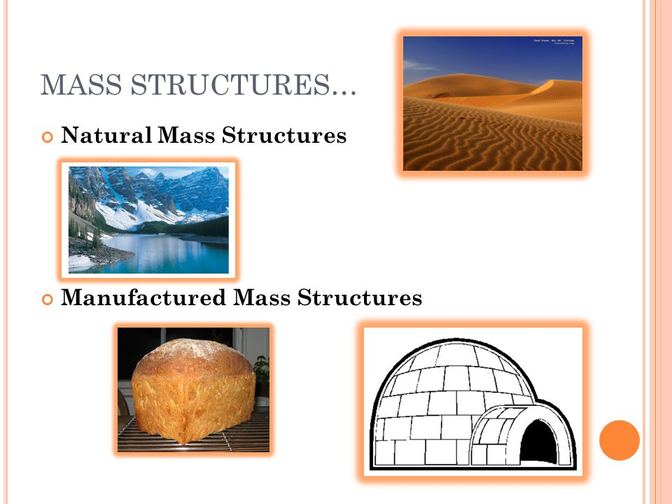MASS STRUCTURES… Natural Mass Structures Manufactured Mass Structures
