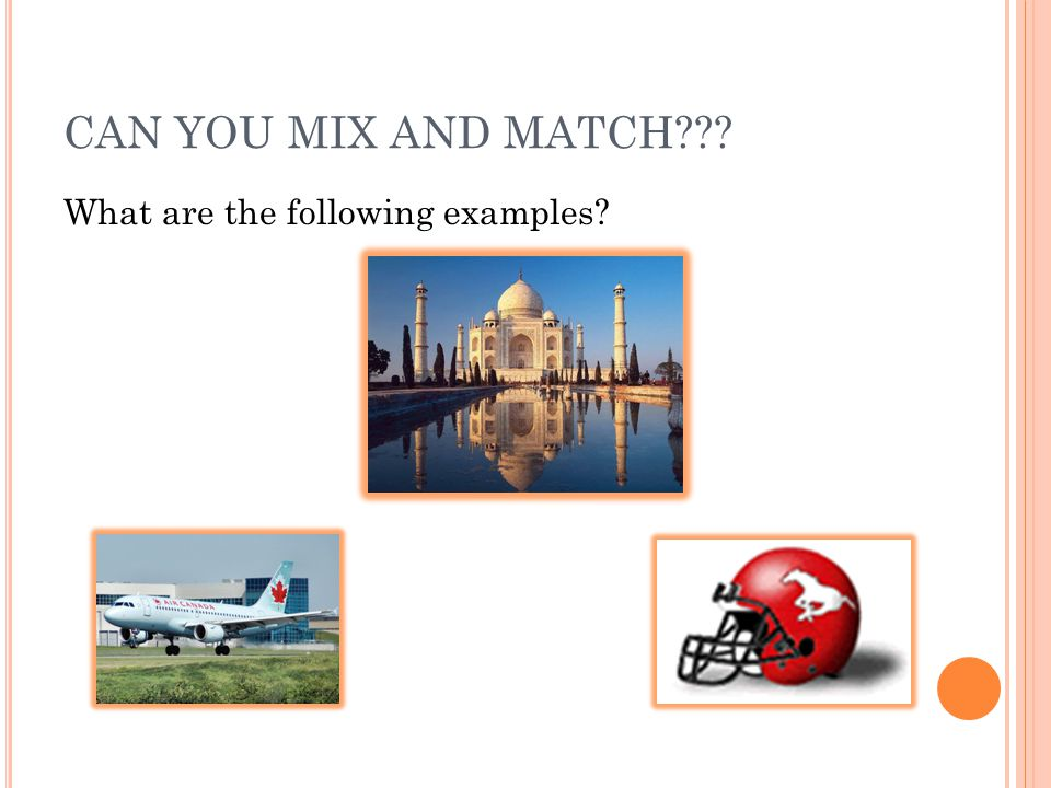 CAN YOU MIX AND MATCH What are the following examples