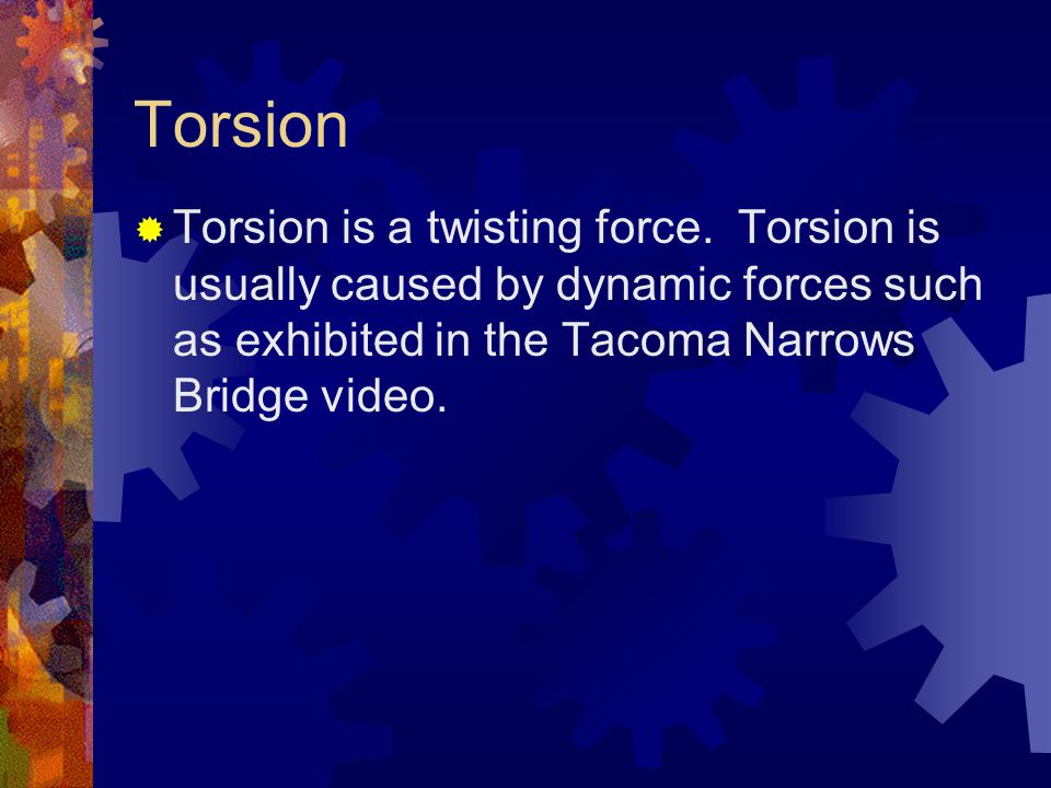 Torsion Torsion is a twisting force.