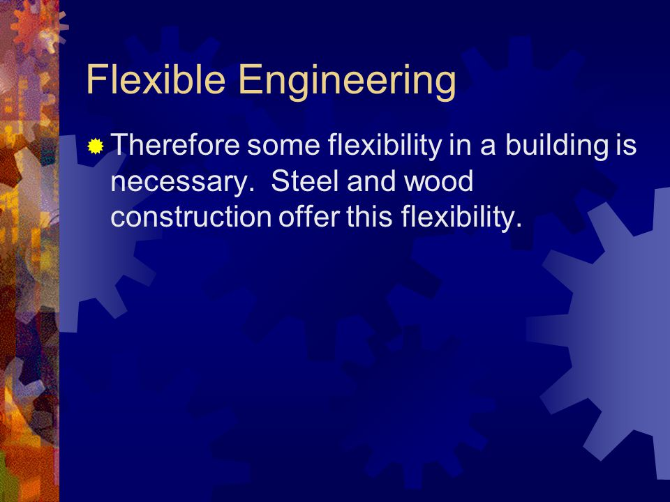 Flexible Engineering Therefore some flexibility in a building is necessary.
