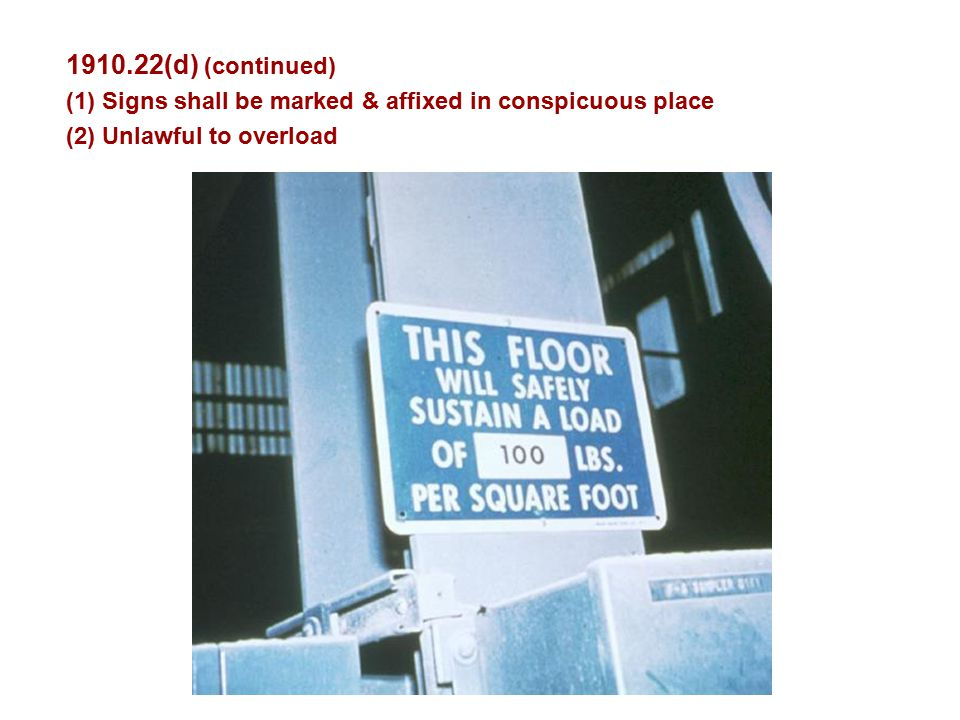 1910.22(d) (continued) (1) Signs shall be marked & affixed in conspicuous place.