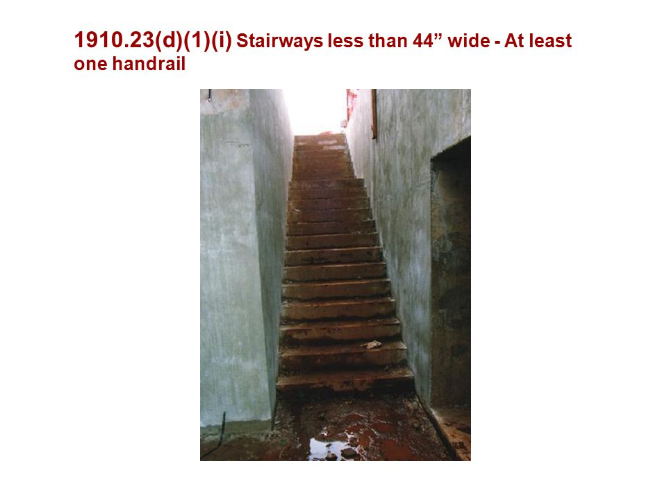 (d)(1)(i) Stairways less than 44 wide - At least one handrail