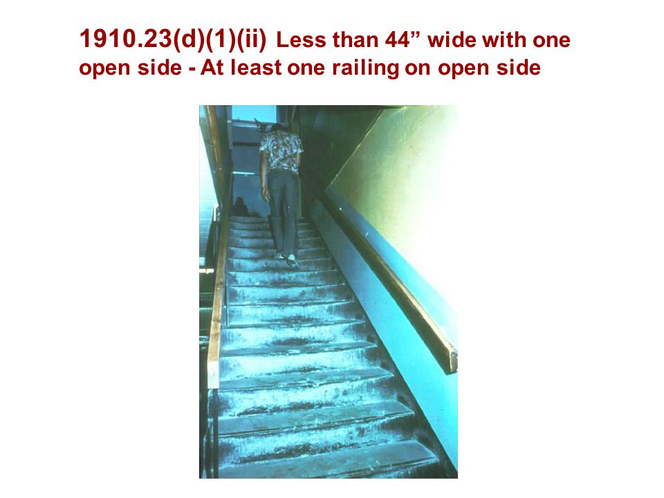 1910.23(d)(1)(ii) Less than 44 wide with one open side - At least one railing on open side