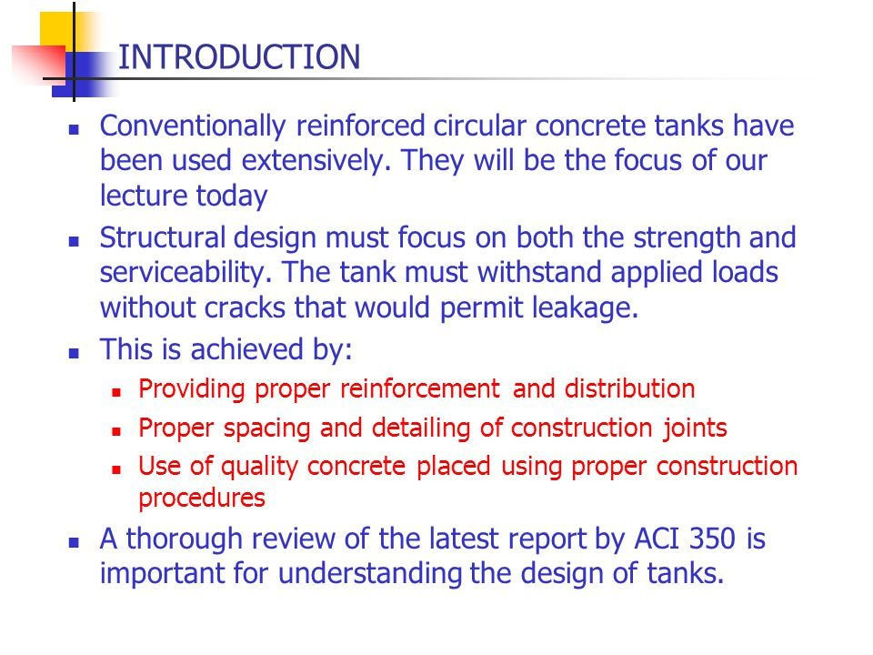 INTRODUCTION Conventionally reinforced circular concrete tanks have been used extensively. They will be the focus of our lecture today.