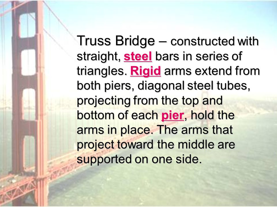 Truss Bridge – constructed with straight, steel bars in series of triangles.