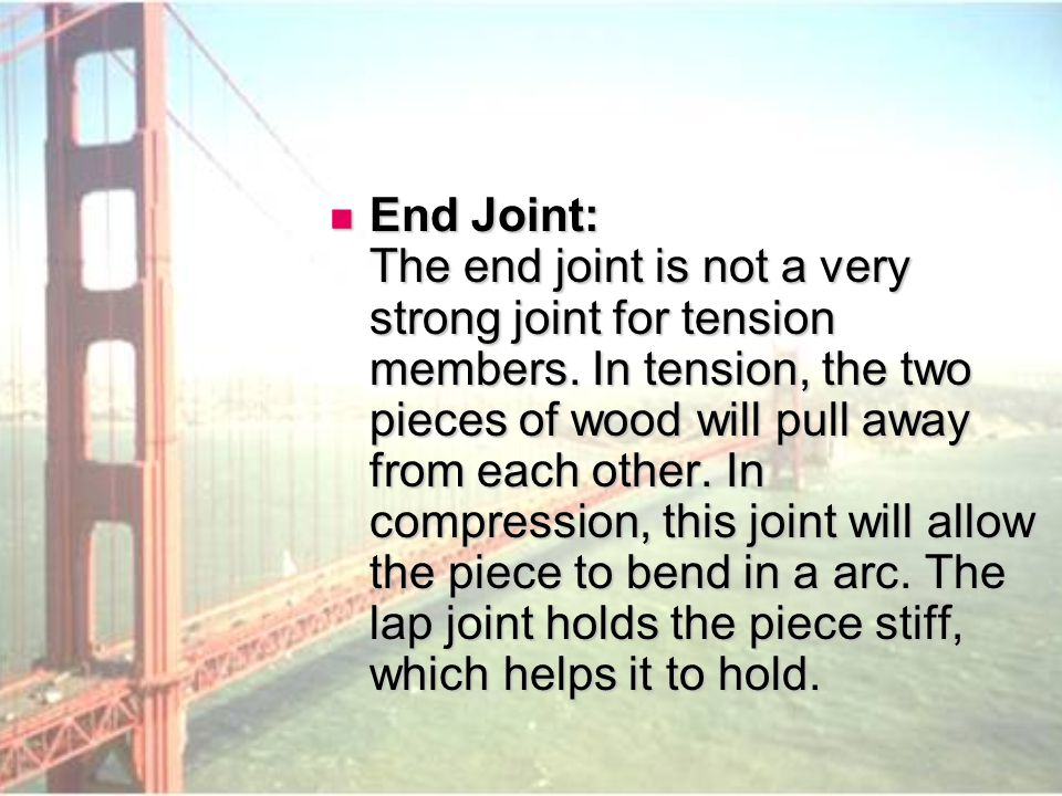 End Joint: The end joint is not a very strong joint for tension members.