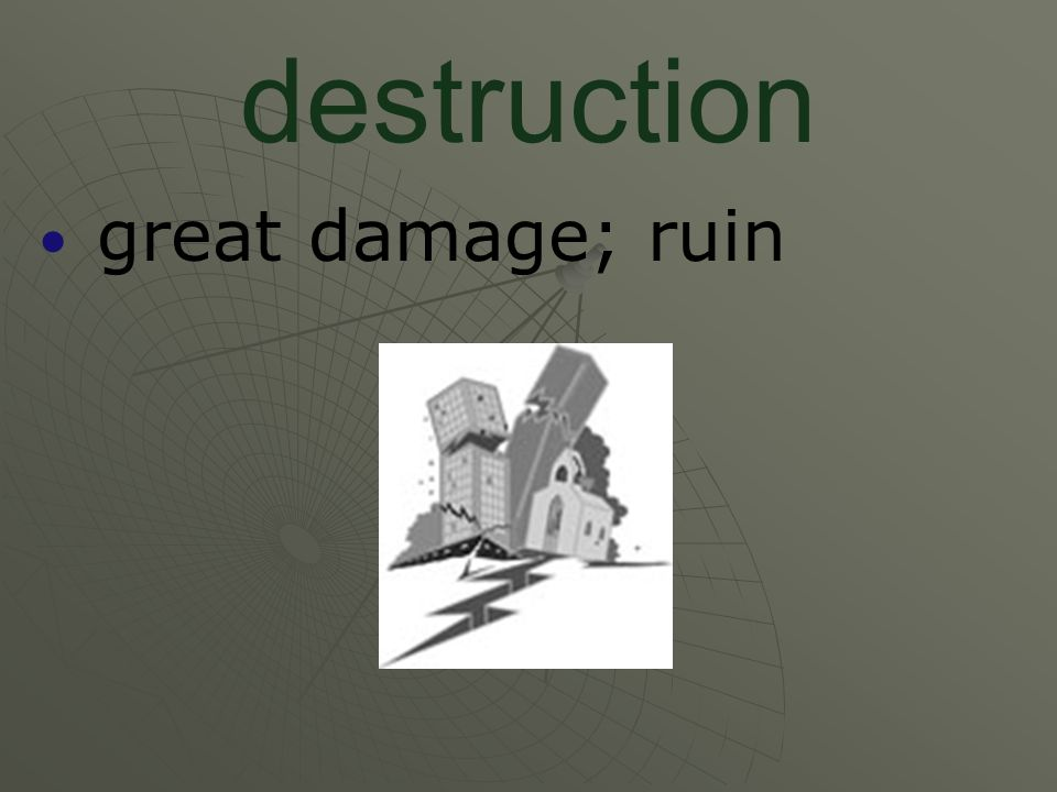 destruction great damage; ruin