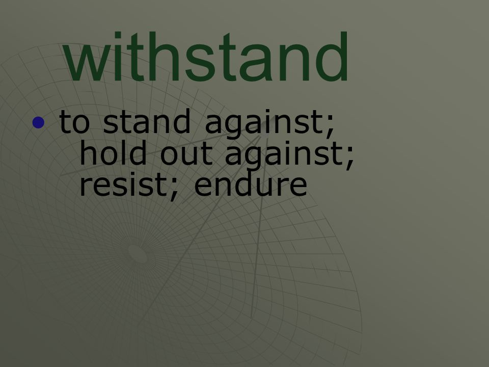 to stand against; hold out against; resist; endure