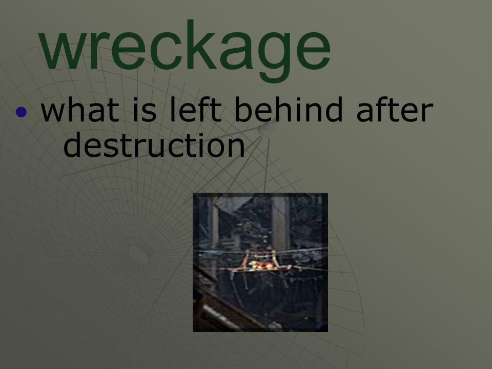 what is left behind after destruction