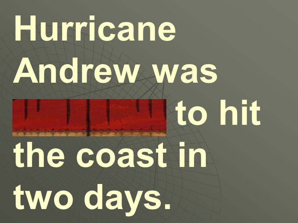 Hurricane Andrew was expected to hit the coast in two days.