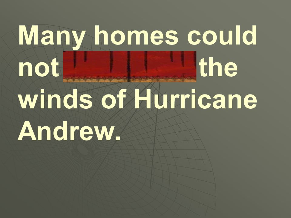 Many homes could not withstand the winds of Hurricane Andrew.
