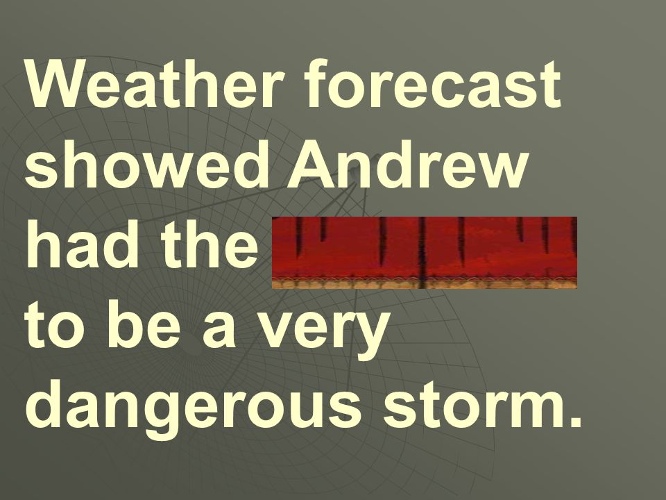 Weather forecast showed Andrew had the potential to be a very dangerous storm.