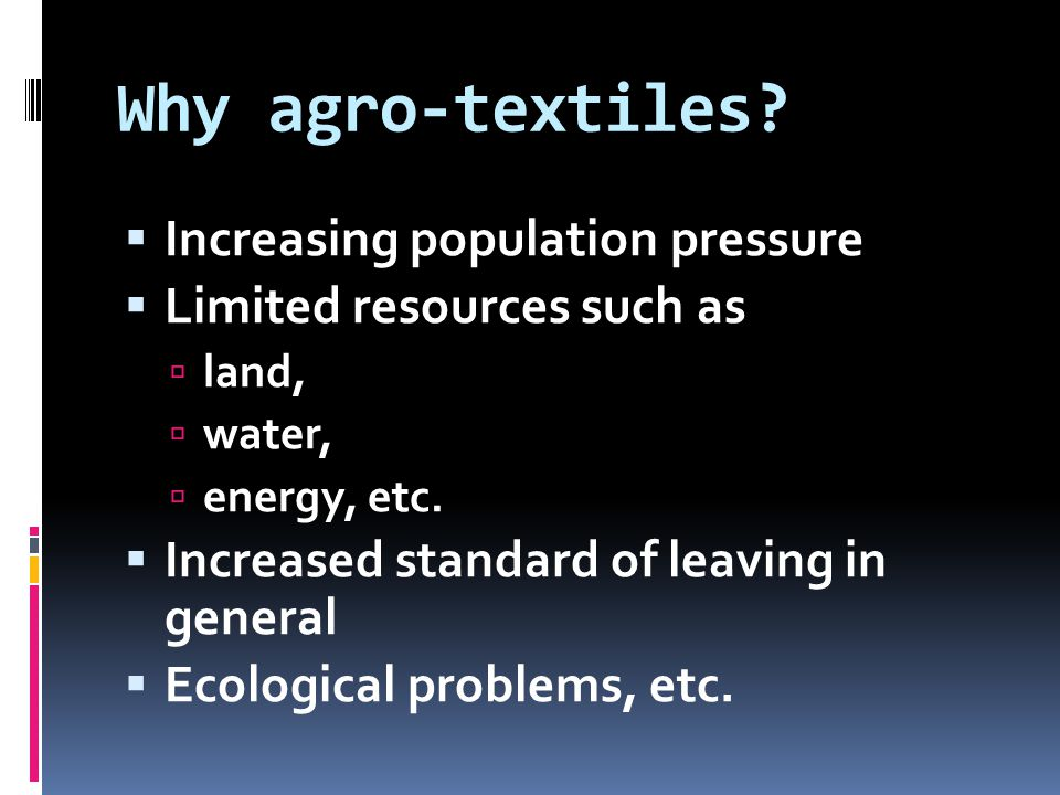 Why agro-textiles Increasing population pressure
