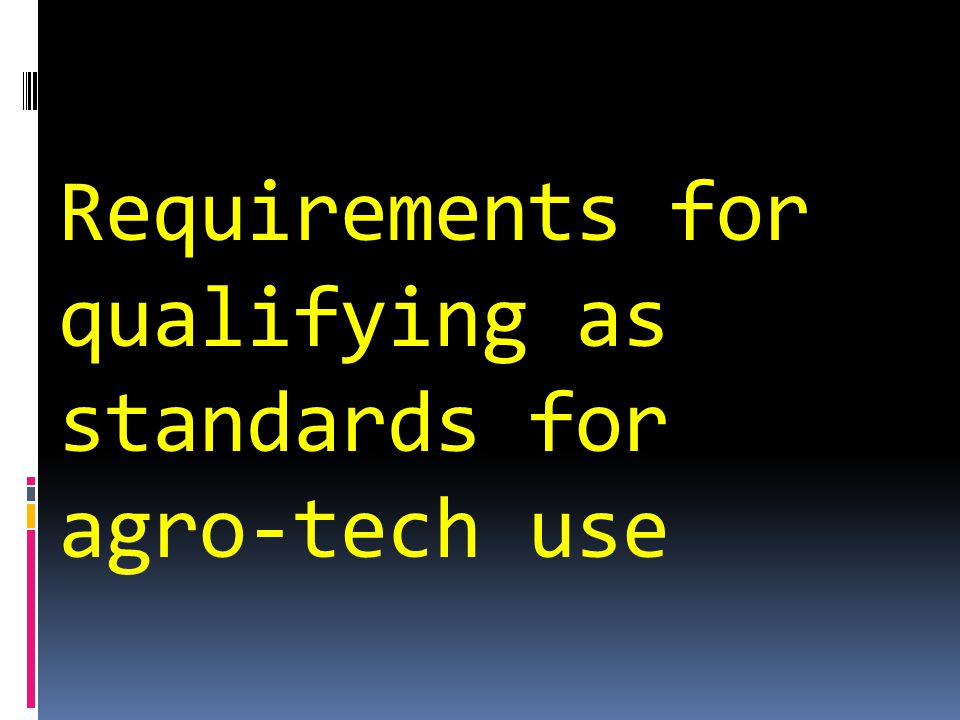 Requirements for qualifying as standards for agro-tech use