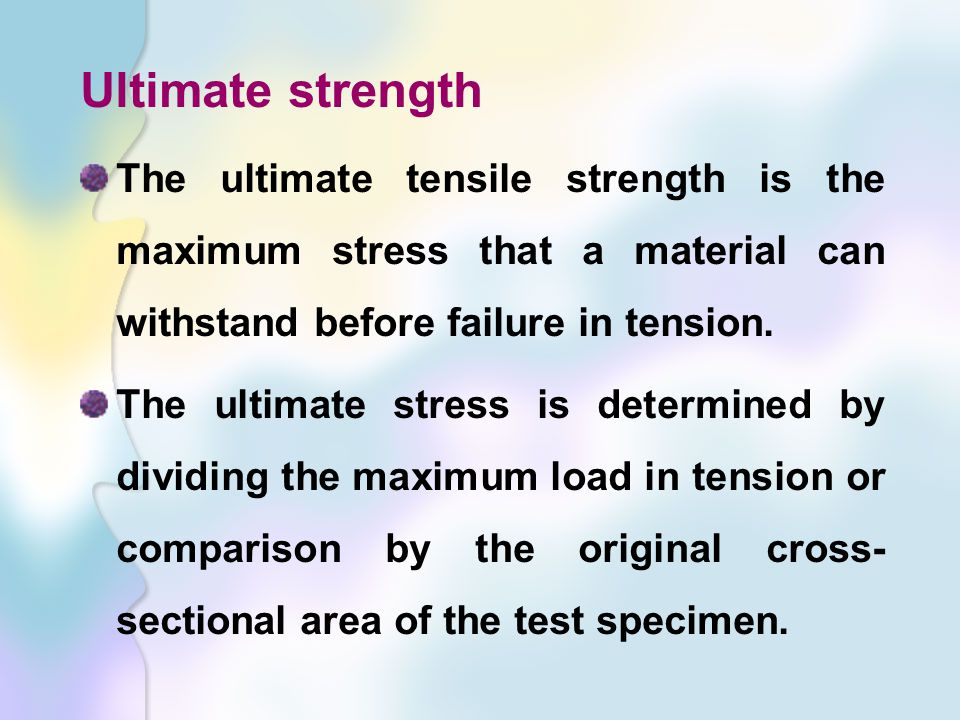 Ultimate strength The ultimate tensile strength is the maximum stress that a material can withstand before failure in tension.