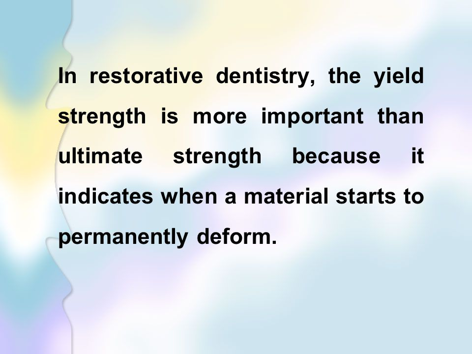 In restorative dentistry, the yield strength is more important than ultimate strength because it indicates when a material starts to permanently deform.