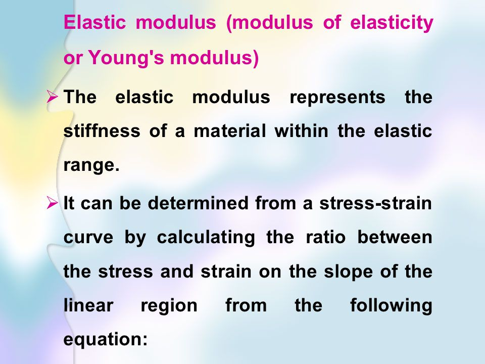 Elastic modulus (modulus of elasticity or Young s modulus)