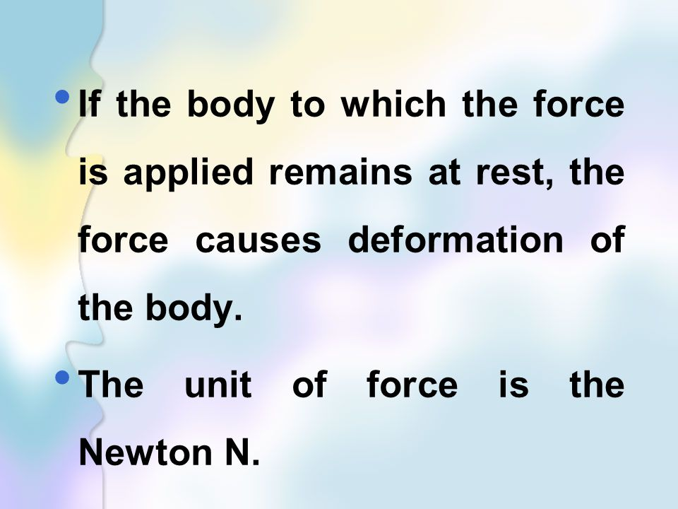 If the body to which the force is applied remains at rest, the force causes deformation of the body.