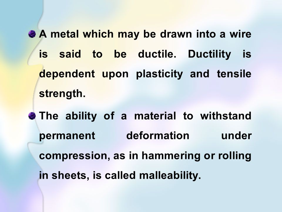 A metal which may be drawn into a wire is said to be ductile