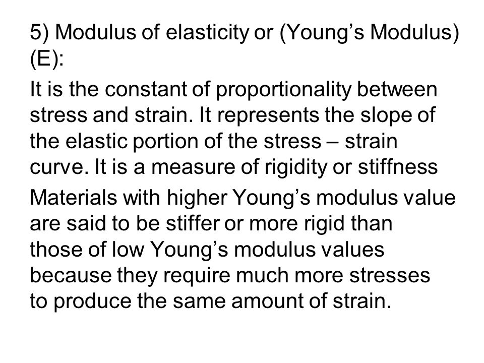 5) Modulus of elasticity or (Young's Modulus) (E):