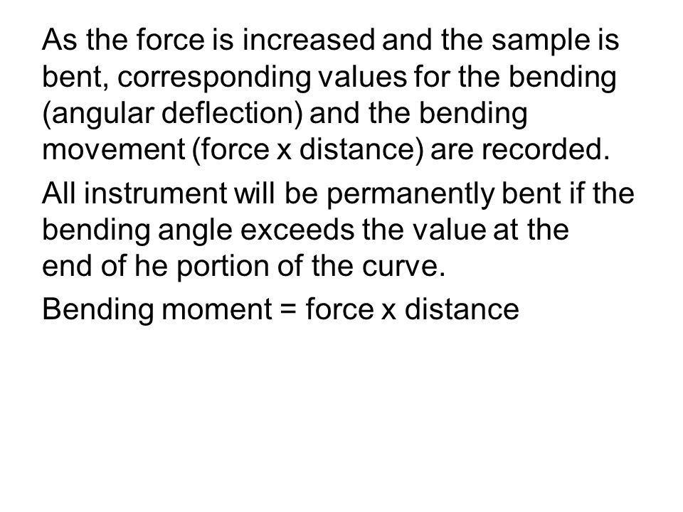 As the force is increased and the sample is bent, corresponding values for the bending (angular deflection) and the bending movement (force x distance) are recorded.