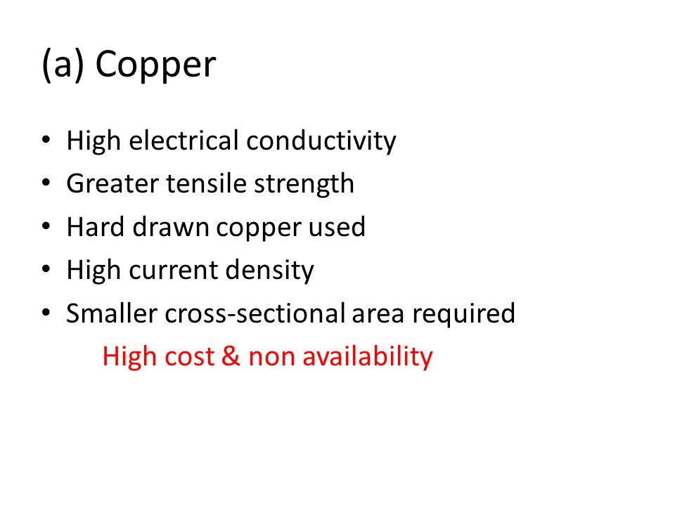 (a) Copper High electrical conductivity Greater tensile strength