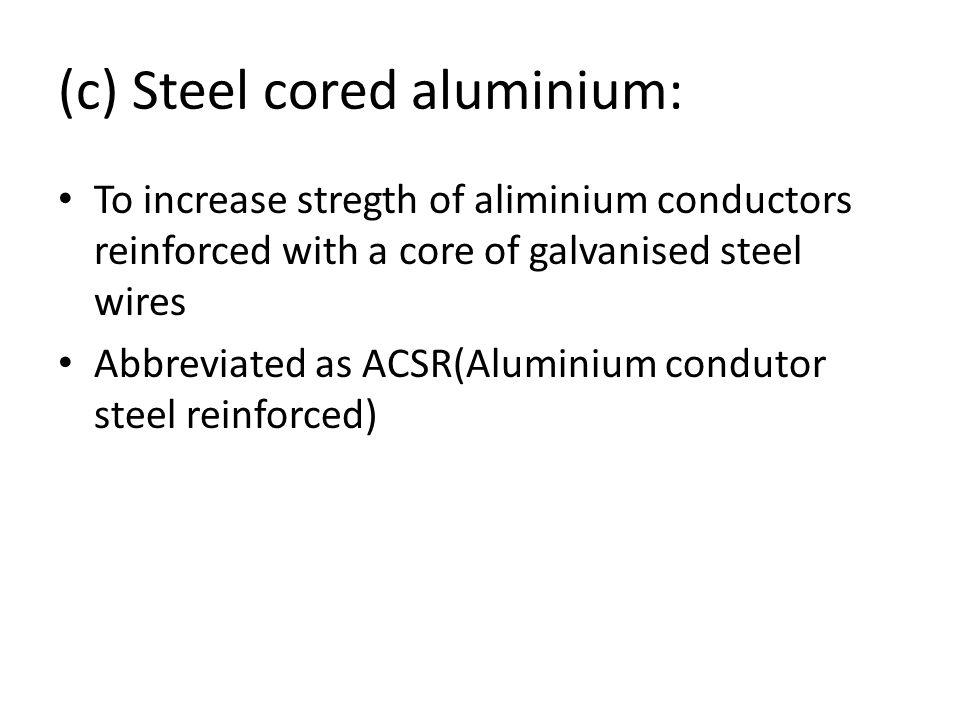 (c) Steel cored aluminium:
