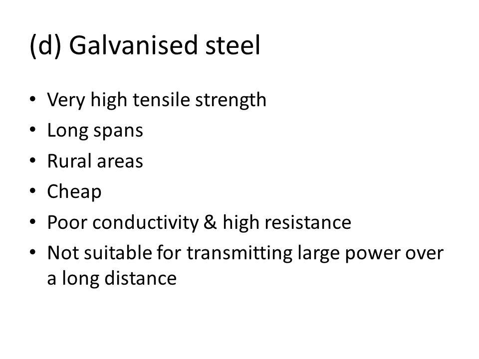 (d) Galvanised steel Very high tensile strength Long spans Rural areas