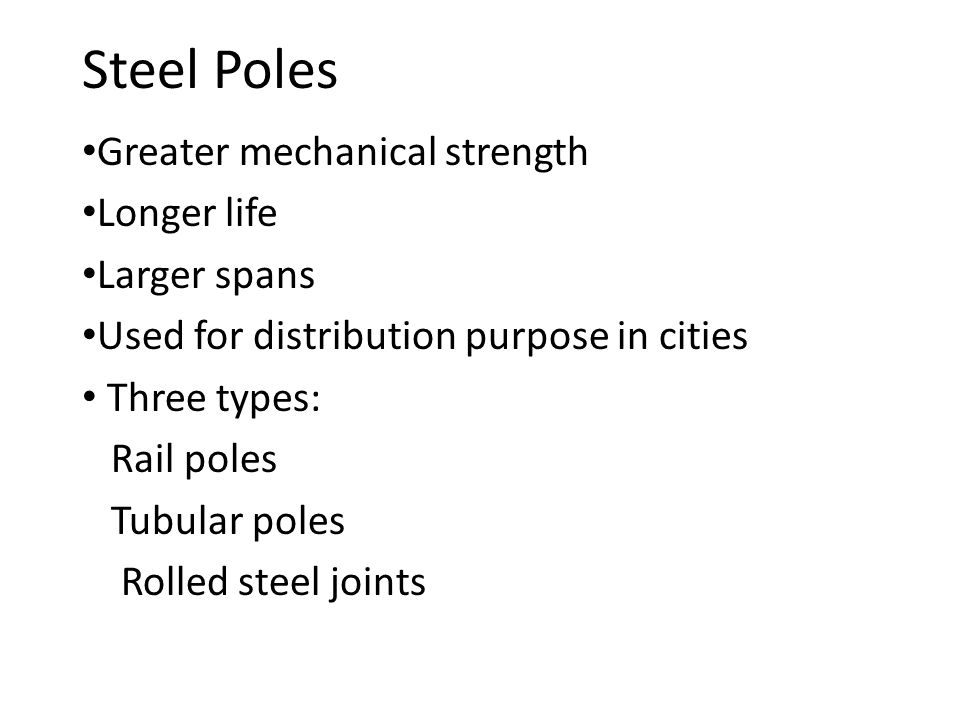 Steel Poles Greater mechanical strength Longer life Larger spans