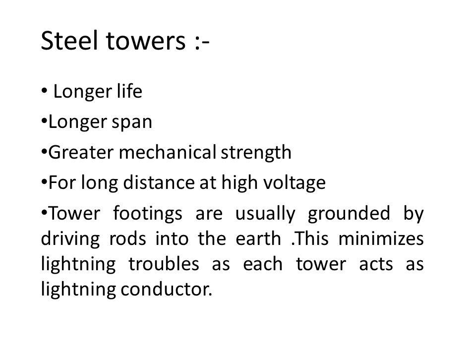 Steel towers :- Longer life Longer span Greater mechanical strength